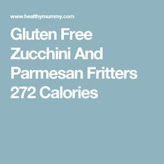 Gluten Free Zucchini And Parmesan Fritters 272 Calories