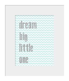 Nursery Wall Decor-Kids Room Art Prints-Dream Big Little One Chevron Print for Nursery Blue and Gray. $13.00, via Etsy.