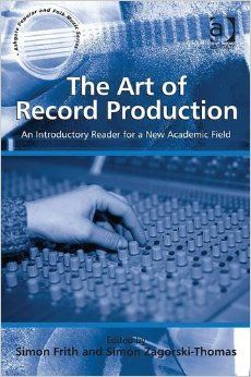 """The Art of Record Production : An Introductory Reader for a New Academic Field"" by Frith, S et al Publisher: Ashgate Popular and Folk Music Series 2009  http://site.ebrary.com/lib/qut/detail.action?docID=10583437  https://www.youtube.com/playlist?list=PL2qcTIIqLo7VaWtb-AYGh0NFexusoQjgq"