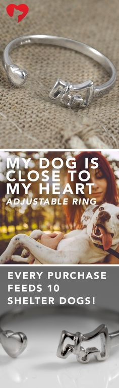 The My Dog Is Close To My Heart Adjustable Ring!  **Help feed 10 shelter dogs, and keep thoughts of your beloved pet close to your heart all at once.