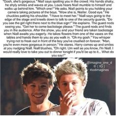 Niall. This is why reality has ruined my life. This is so perfect and then you wake up from your one direction Hannah Montana life and realize it is never going to happen because I DON'T HAVE TICKETS!!