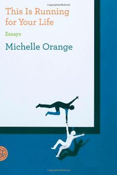 This Is Running for Your Life: Essays by Michelle Orange, http://www.amazon.com/dp/0374533326/ref=cm_sw_r_pi_dp_UFHmrb1TJVK7D/176-9407970-7100717