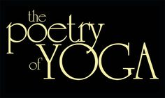 The Poetry Of Yoga - website.  Awesome poems from the Yoga World available in hardcopy or ebook.