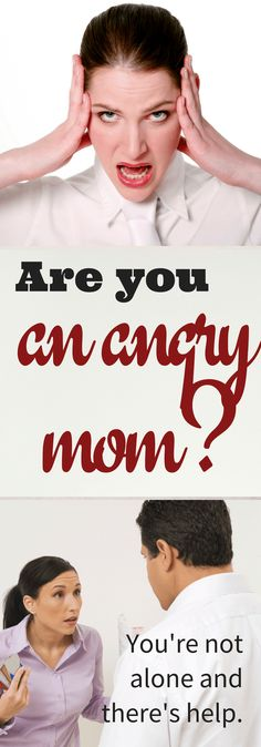 No one wants to be the mom who yells all the time. If you are an angry mom, though, you're not alone, and there's help.
