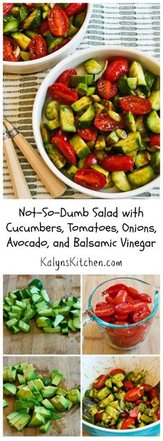 "When a reader named Lisa sent me this recipe she called it ""dumb salad"" but there's nothing dumb about this idea of combining just cucumber, tomato, green onion, avocado, and some balsamic vinegar!  I've made this salad over and over for pot-lucks, summer holiday parties, or just for a quick lunch when it's too hot to cook. If you like these ingredients, I promise you'll be amazed by this combination. #LowCarb #GlutenFree #SouthBeachDiet #Paleo #Vegan  [from KalynsKitchen.com]"