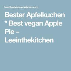 Bester Apfelkuchen * Best vegan Apple Pie – Leeinthekitchen