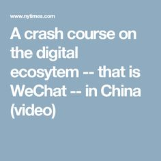 A crash course on the digital ecosytem -- that is WeChat -- in China (video)