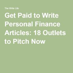 Get Paid to Write Personal Finance Articles: 18 Outlets to Pitch Now
