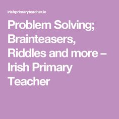 I'm planning on introducing a problem solving session each day. This will be a 10 minute session after break or lunch so here are some of the problems/riddles/brainteasers that I'll be … Brain Teasers Riddles, Maths Resources, Problem Solving Skills, Classroom Management, Irish, Teacher, How To Get, Professor, Irish Language
