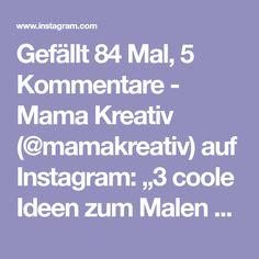 """Gefällt 84 Mal, 5 Kommentare - Mama Kreativ (@mamakreativ) auf Instagram: """"3 coole Ideen zum Malen mit Kindern im Sommer☀️ Welche Idee gefällt euch am meisten? #basteln…"""" Instagram, Cool Ideas, Birthday, Summer, Creative"""