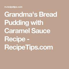 Grandma's Bread Pudding with Caramel Sauce Recipe - RecipeTips.com