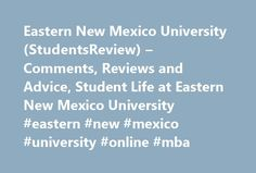 Eastern New Mexico University (StudentsReview) – Comments, Reviews and Advice, Student Life at Eastern New Mexico University #eastern #new #mexico #university #online #mba http://namibia.remmont.com/eastern-new-mexico-university-studentsreview-comments-reviews-and-advice-student-life-at-eastern-new-mexico-university-eastern-new-mexico-university-online-mba/  # Eastern New Mexico University I am currently a Theatre major here at Eastern. My first year I was very enthusiastic about being here…