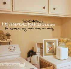 I'm Thankful For Piles Of Laundry, It Means My Loved Ones Are Nearby - Vinyl Wall Art - Laundry Room, Washing, Clean, Fun - FREE Shipping. $27.50, via Etsy.