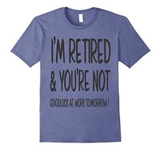 Men's Sarcastic Retirement T-Shirt - I'm Retired and You'... https://www.amazon.com/dp/B07146RYTS/ref=cm_sw_r_pi_dp_x_yk2fzbQYC84SE