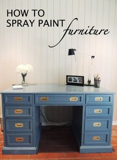 How to Spray Paint Furniture...would love a desk like this someday. Cute blog w/ tons of diy ideas