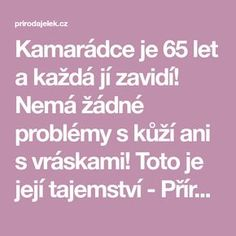 Kamarádce je 65 let a každá jí zavidí! Nemá žádné problémy s kůží ani s vráskami! Toto je její tajemství - Příroda je lék Home Doctor, Atkins Diet, Rosacea, Organic Beauty, Health Fitness, Hair Beauty, Beauty Makeup, Make Up, Victoria