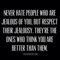 Jealousy Quotes : QUOTATION – Image : Quotes Of the day – Description Never hate people who are jealous of you, but respect their jealousy. They're the ones who think you are better than them. Sharing is Power – Don't forget to share this quote ! Jealousy Quotes, Wisdom Quotes, Words Quotes, Quotes To Live By, Me Quotes, Funny Quotes, Motivational Memes, Karma Quotes, Sassy Quotes