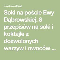 Soki na poście Ewy Dąbrowskiej. 8 przepisów na soki i koktajle z dozwolonych warzyw i owoców wyciśnięte na wyciskarce do soków.