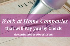 Saving this for future reference! Work at Home Companies that Will Pay You by Check | Legitimate Online Work at Home Jobs - Dream Home Based Work