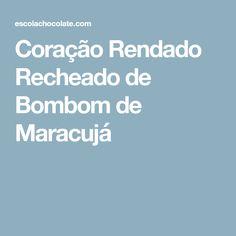 Coração Rendado Recheado de Bombom de Maracujá