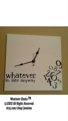 Hey, I found this really awesome Etsy listing at https://www.etsy.com/listing/106068658/whatever-im-late-anyway-clock-black