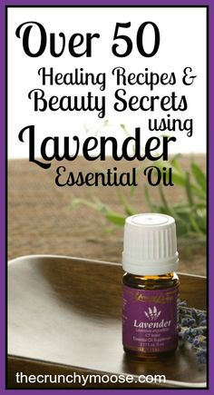 Over 50 Healing Recipes and Beauty Secrets Using Lavender Essential Oil - thecrunchymoos.com
