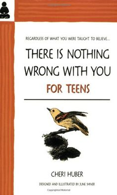 There is Nothing Wrong with You: For Teens