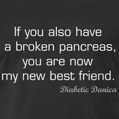 if you also have a broken pancreas ur my new best friend :p