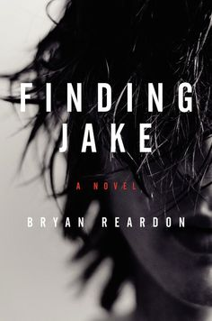 """Virginia picks """"Finding Jake"""" by Bryan Reardon, a heart-wrenching but redemptive story of psychological suspense told from the point of view of the father of a boy who is unaccounted for during a school shooting, on sale February 24."""