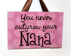 You never outgrow your Nana hand painted wooden sign wall art home decor mothers day grandma Grandma Quotes, Mother Quotes, Nana Gifts, Nana Presents, Quotes About Grandchildren, Nana T Shirts, Sign Quotes, Qoutes, Nana Grandma