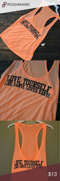 Neon Love Yourself Like Kanye Loves Kanye Tank Neon Love Yourself Like Kanye Loves Kanye Tank New. Large. Low cut sides. Tops Tank Tops