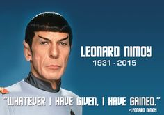 I adored the man and I adored him as Spock. He has found the Undiscovered Country at last. Leonard Nimoy 1931-2015