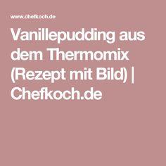 Vanillepudding aus dem Thermomix (Rezept mit Bild) | Chefkoch.de