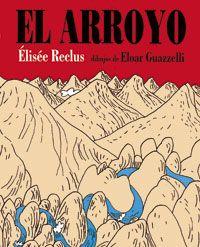 """""""El arroyo"""" del geógrafo anarquista Élisée Reclus y dibujos de Eloar Guazzelli. Editorial Media Vaca."""