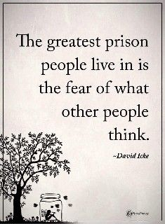 Positive Quotes : The greatest prison people live in is the fear of what other people think. - Hall Of Quotes Wise Quotes, Quotable Quotes, Words Quotes, Great Quotes, Quotes To Live By, Motivational Quotes, Inspirational Quotes, Quotes On Fear, Stop Worrying Quotes