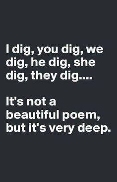 Everyone Digs #Deep, #Funny, #Poem