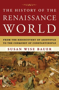 A lively and fascinating narrative history about the birth of the modern world., The History of the Renaissance World, From the Rediscovery of Aristotle to the Conquest of Constantinople, Susan Wise Bauer, 9780393059762 Good Books, Books To Read, My Books, History Books, World History, Susan Wise Bauer, Well Trained Mind, Nerd, Books