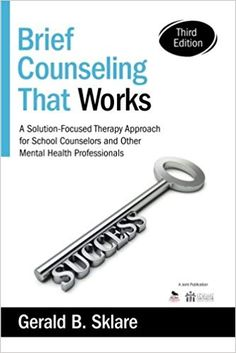Sklare, Gerald B. Brief Counseling That Works: A Solution-Focused Therapy Approach for School Counselors and Other Mental Health Professionals. Counseling Office, Elementary School Counseling, School Social Work, School Counselor, Mental Health Counseling, Counseling Psychology, School Psychology, Counseling Activities, Therapy Activities