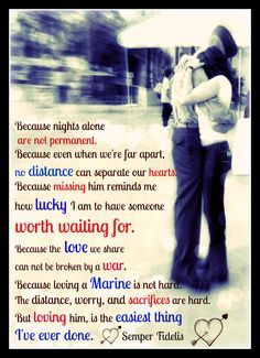 Gives me chills…so true. Loving my Marine is not hard at all…he's completely worth anything that comes our way…I could never love another more than I love my husband, my Marine….