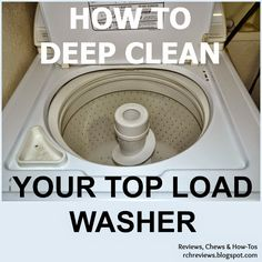 Reviews, Chews & How-Tos: How-to: Deep Clean a Top-Loading Washing Machine