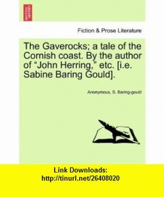 The Gaverocks; a tale of the Cornish coast. By the author of John Herring, etc. [i.e. Sabine Baring Gould]. (9781241486808) Anonymous, S. Baring-gould , ISBN-10: 1241486808  , ISBN-13: 978-1241486808 ,  , tutorials , pdf , ebook , torrent , downloads , rapidshare , filesonic , hotfile , megaupload , fileserve