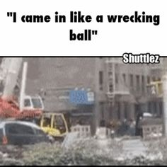 I came in like a wrecking ball. #gif #humor