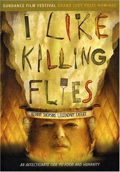I Like Killing Flies A flavorful snack of a documentary (Entertainment Weekly), I LIKE KILLING FLIES is a hearty tribute to the quick-witted, cantankerous chef