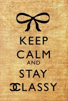 Keep Calm and Stay Classy Chanel