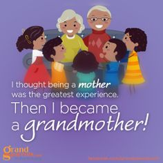 Being a mother is best until you become a grandmother
