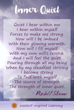 Inner Quiet, a beautiful verse by Rudolf Steiner that is great for Mama's inner work. Recite this verse to yourself each morning before homeschooling. You'll see a difference.