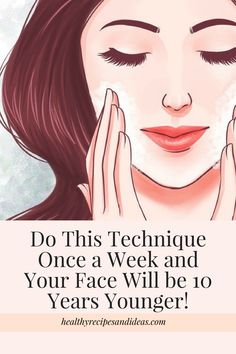 Do This Technique Once a Week and Your Face Will be 10 Years Younger!