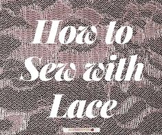 Top 5 Sewing Tips on How to Sew with Lace