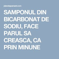 SAMPONUL DIN BICARBONAT DE SODIU, FACE PARUL SA CREASCA, CA PRIN MINUNE Beauty Care, Hair Beauty, Good To Know, Medicine, Health Fitness, Hair Cuts, Personal Care, Remedies, Therapy