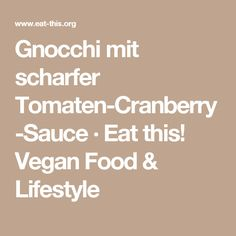 Gnocchi mit scharfer Tomaten-Cranberry-Sauce · Eat this! Vegan Food & Lifestyle
